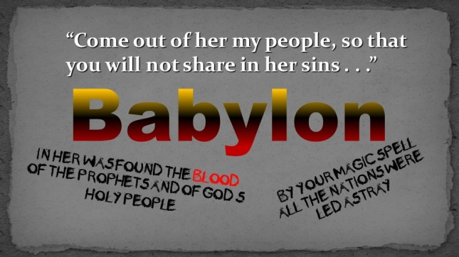 Babylon Come out of her my people